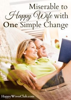 Miserable to Happy Wife With One Simple Change - Click to Read!