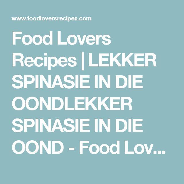Food Lovers Recipes | LEKKER SPINASIE IN DIE OONDLEKKER SPINASIE IN DIE OOND - Food Lovers Recipes