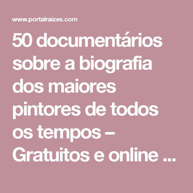 50 documentários sobre a biografia dos maiores pintores de todos os tempos – Gratuitos e online - Portal Raízes