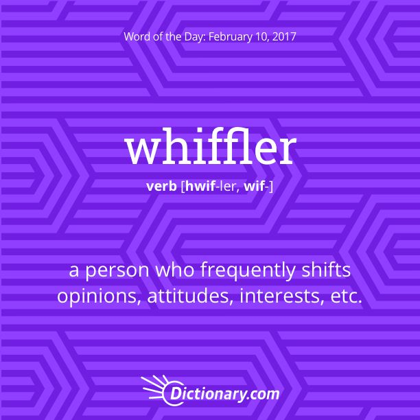 Dictionary.com's Word of the Day - whiffler - a person who frequently shifts opinions, attitudes, interests, etc.