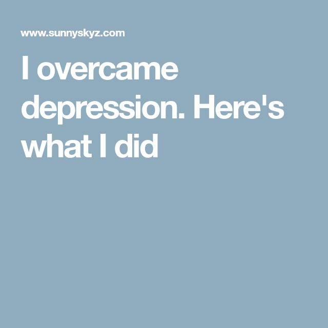 I overcame depression. Here's what I did