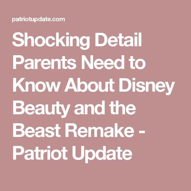 Shocking Detail Parents Need to Know About Disney Beauty and the Beast Remake - Patriot Update