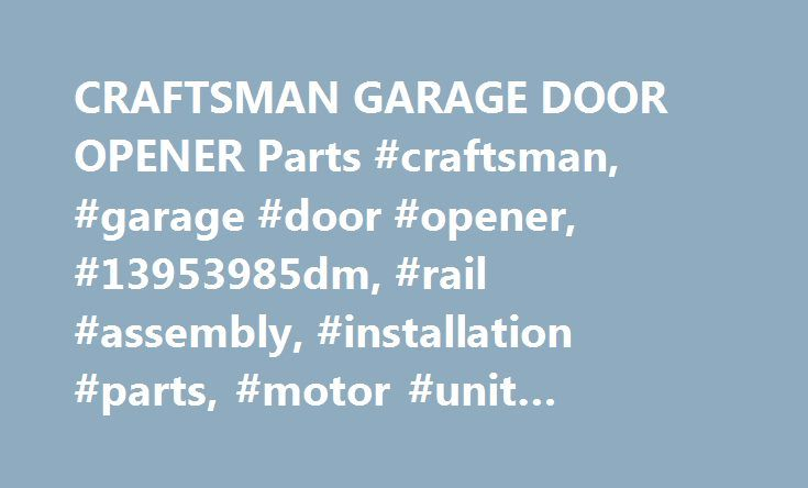CRAFTSMAN GARAGE DOOR OPENER Parts #craftsman, #garage #door #opener, #13953985dm, #rail #assembly, #installation #parts, #motor #unit #assembly, #accessories http://bahamas.remmont.com/craftsman-garage-door-opener-parts-craftsman-garage-door-opener-13953985dm-rail-assembly-installation-parts-motor-unit-assembly-accessories/  # Model #13953985DM CRAFTSMAN Garage Door Opener I am having a similar problem with a similar model (139.53930DM). I've tried to reprogram according to the manual by…