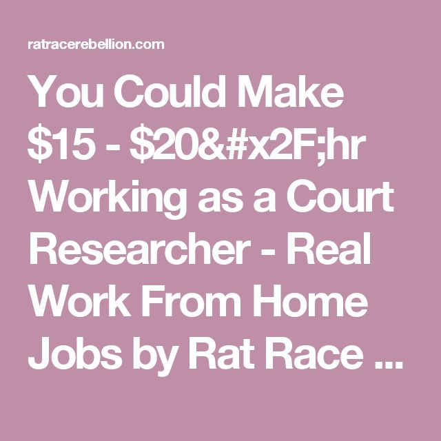 You Could Make 15 20 Hr Working As A Court Researcher Real Work From Home Jobs By Rat Race Rebellion Home Based Businesses Work From Home Jobs Home