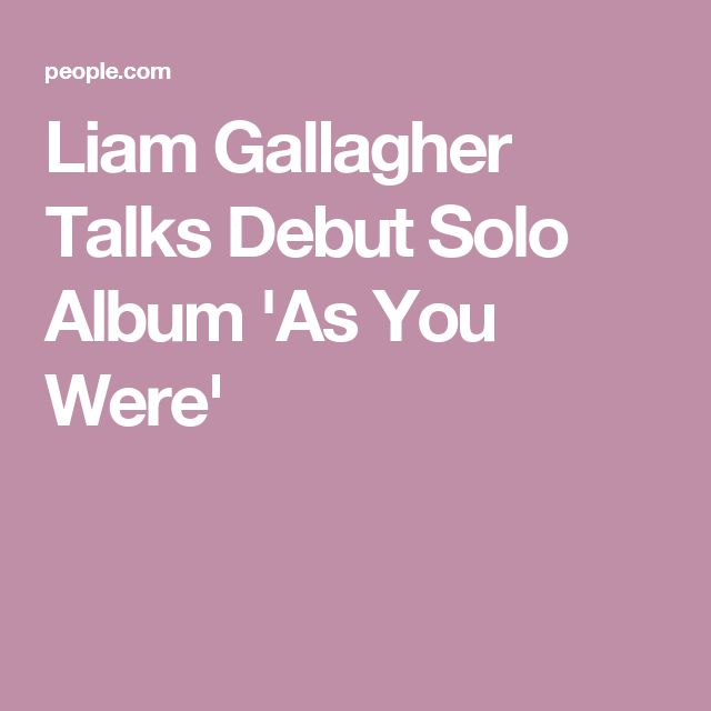 Liam Gallagher Talks Debut Solo Album 'As You Were'