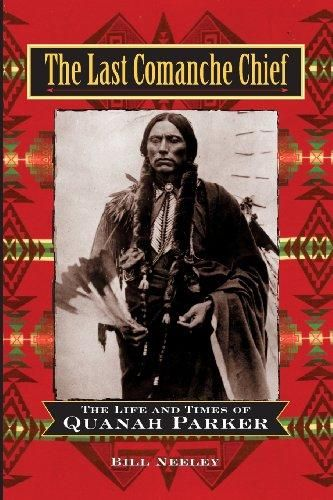 The Last Comanche Chief The Life And Times Of Quanah Parker
