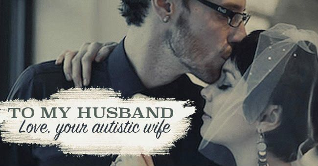 Image result for A Love Letter to My Neurotypical Husband, From Your Autistic Wife