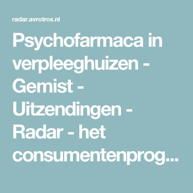 Psychofarmaca in verpleeghuizen - Gemist - Uitzendingen - Radar - het consumentenprogramma van AVROTROS