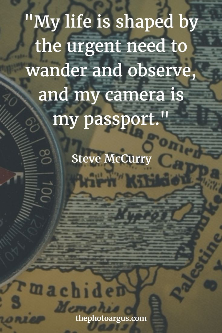 """My life is shaped by the urgent need to wander and observe, and my camera is my passport."""