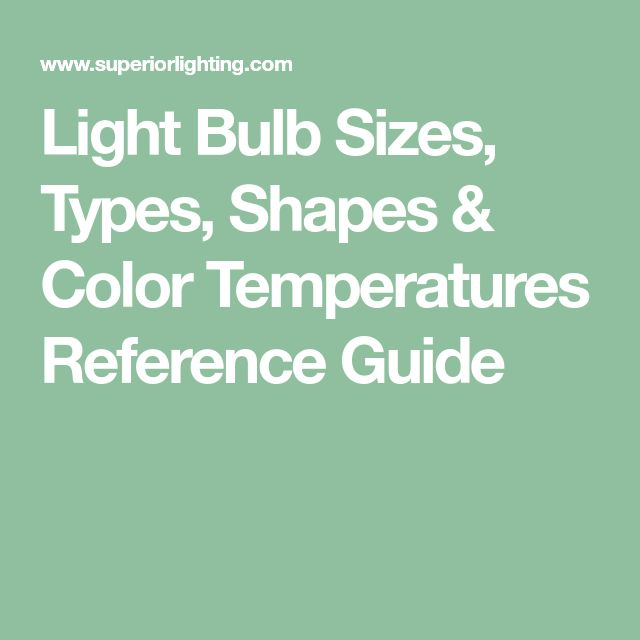 Light Bulb Sizes, Types, Shapes & Color Temperatures Reference Guide