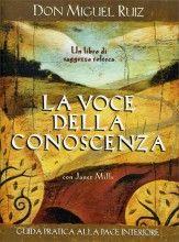 La Voce della Conoscenza - Libro di Don Miguel Ruiz - Guida pratica alla pace interiore. Un libro di Saggezza Tolteca - Scoprilo sul Giardino dei Libri.