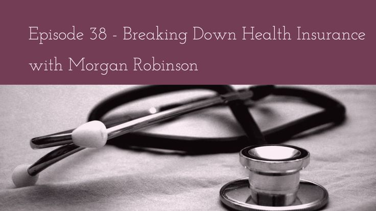 Episode 38 Breaking Down Health Insurance With Morgan Robinson
