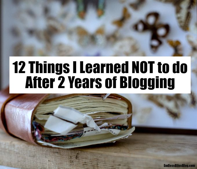 Endless Bliss | Happy Lifestyle Blog: 12 Things I Learned NOT to do After 2 Years of Blo...