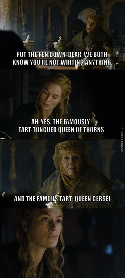 OH SNAP. Guys, I would walk across fire for Lady Olenna. Because she'd give me cheeses and lemon cakes after. <3