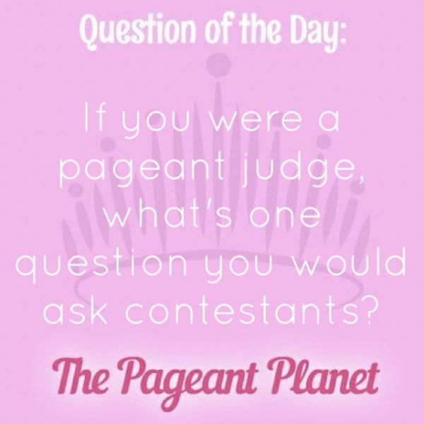 Today's Pageant Question of the Day is: If you were a pageant judge, what's one question you would ask contestants?  Why this question was asked: This shows the contestant can think on her feet and also is a chance for her to explain what she finds to be important while selecting a titleholder.  Click to see how some of our Instagram followers answered the question:
