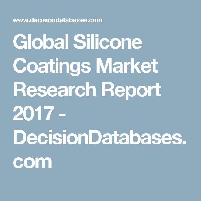 Global Silicone Coatings Market Research Report 2017 - DecisionDatabases.com