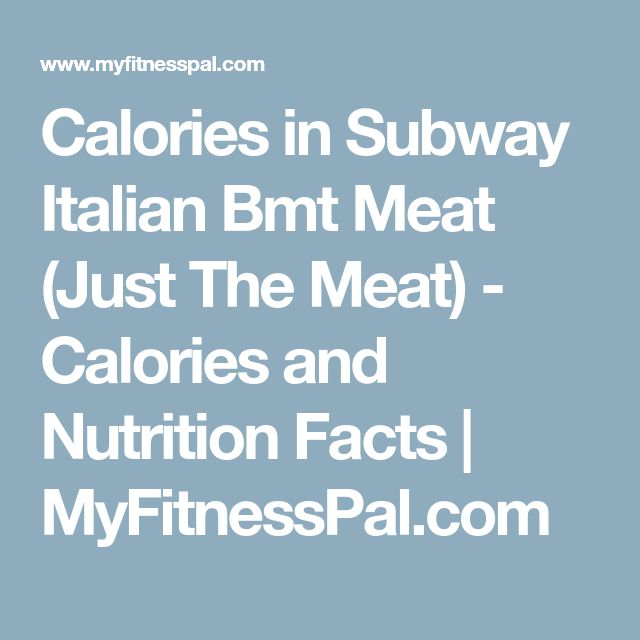 Calories in Subway Italian Bmt Meat (Just The Meat) - Calories and Nutrition Facts | MyFitnessPal.com