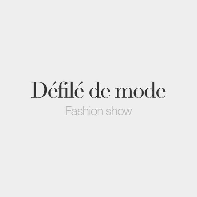 Défilé de mode (masculine word) | Fashion show | /de.fi.le də mɔd/