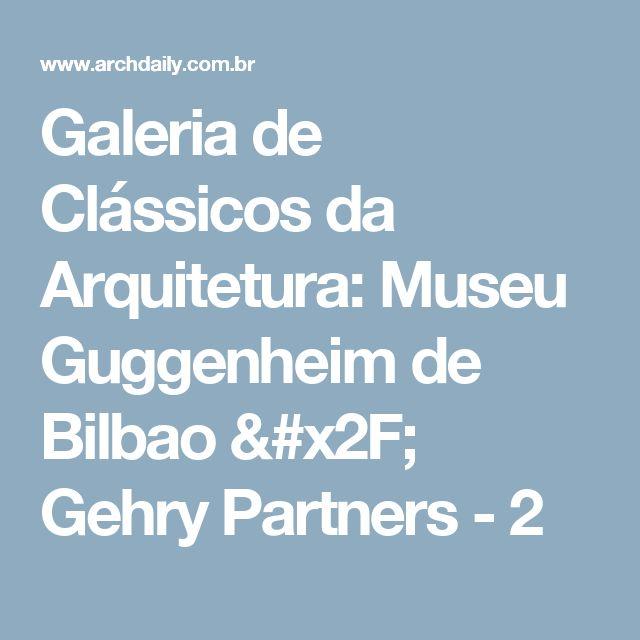 Galeria de Clássicos da Arquitetura: Museu Guggenheim de Bilbao / Gehry Partners - 2