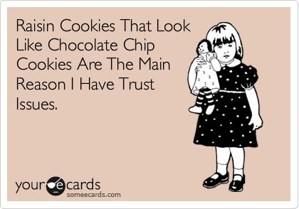 My life.Oatmeal Cookies, Hate Raisin, Chocolate Chips, Chocolates Chips Cookies, I Hate Everyone, Trust Issues, Raisin Cookies That Look Like, Chocolate Chip Cookies, True Stories