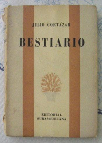 Julio CORTAZAR: Bestiario. Buenos Aires, Editorial Sudamericana. Primera edición1951. 165p.