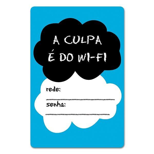 Forneça a senha do seu wifi de forma bem criativa com esta placa a culpa é do wifi.