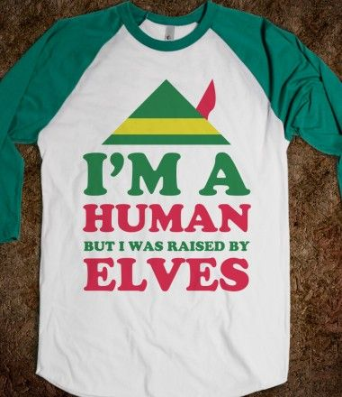 I'm a human, raised by humans. Raised By Elves @Skreened Tees Tees