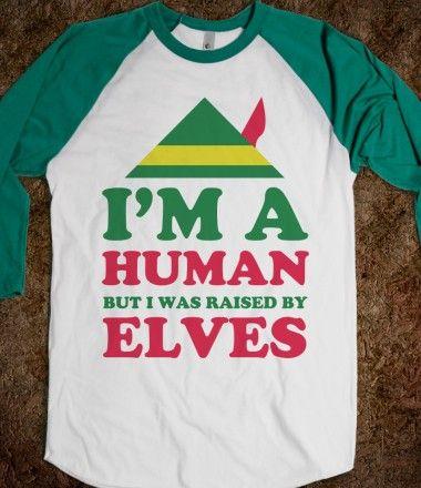I'm a human, raised by humans. Raised By Elves @Skreened Tees Tees