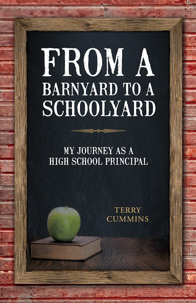 "From a Barnyard to a Schoolyard: My Journey as a High School Principal. Terry Cummins spent most of his life in schoolhouses, primarily as a high-school principal in Kentucky and Southern Indiana. In this book, Cummins, nicknamed ""Top Cat"" by his students, explains why the hearts and minds of teenagers are mysterious, why parents fail more often than students, why school boards don't have a clue, why teachers go batty, and how principals try to maintain their sanity. Paperback, 202 pages."