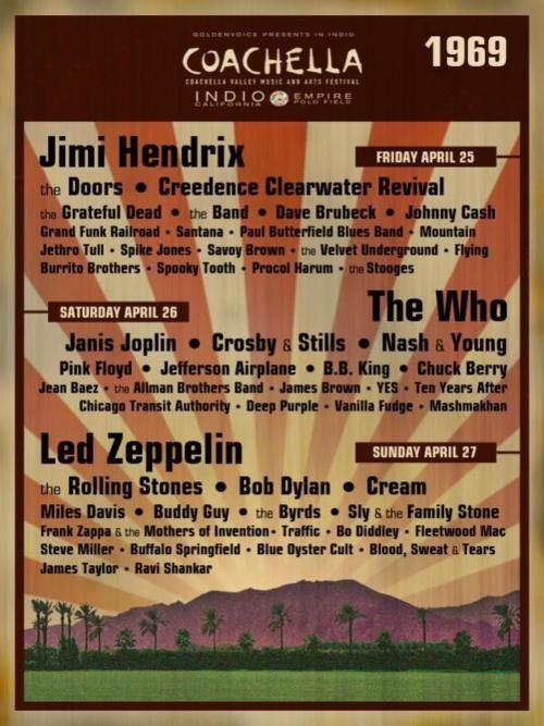 1969 - Coachella: Led Zeppelin, Pink Floyd, Santana, The Stones, Jimi Hendrix, Velvet Underground, The Stooges, Jefferson Airplane, ... what a line up!