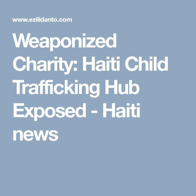 Weaponized Charity: Haiti Child Trafficking Hub Exposed - Haiti news