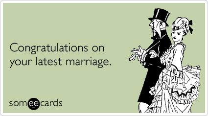 Congratulations on your latest marriage.