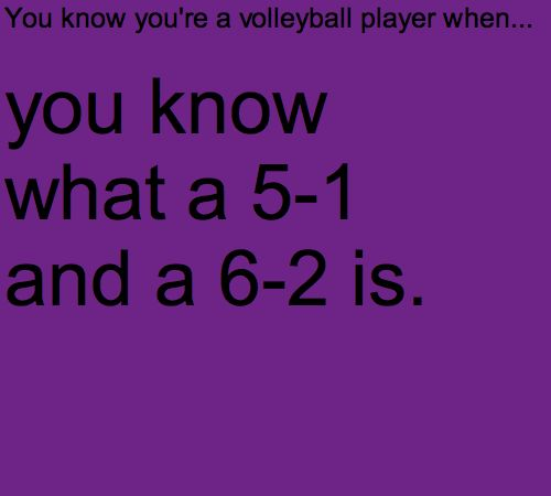 Or you are the friend of a volleyball player and hang out enough time in the court to know this...