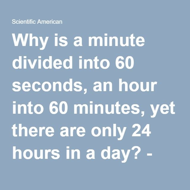 Why is a minute divided into 60 seconds, an hour into 60 minutes, yet there are only 24 hours in a day? - Scientific American