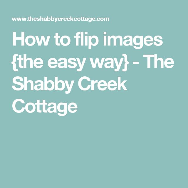 How to flip images {the easy way} - The Shabby Creek Cottage