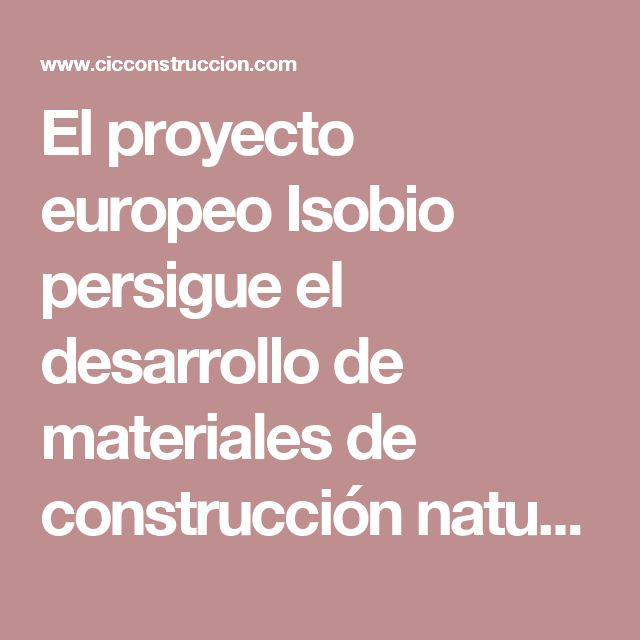 El proyecto europeo Isobio persigue el desarrollo de materiales de construcción naturales a gran escala
