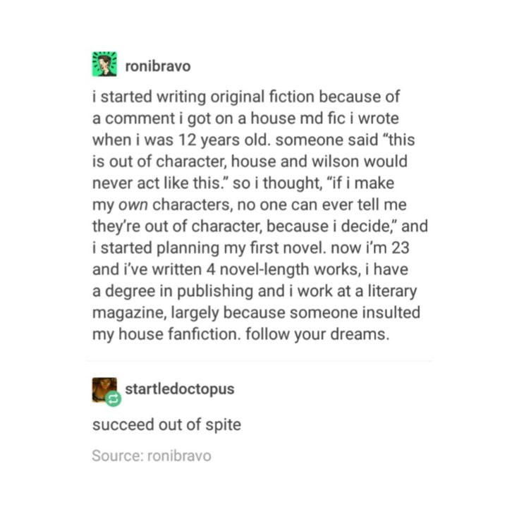 I started writing original fiction because someone insulted my House fanfiction. Follow your dreams.
