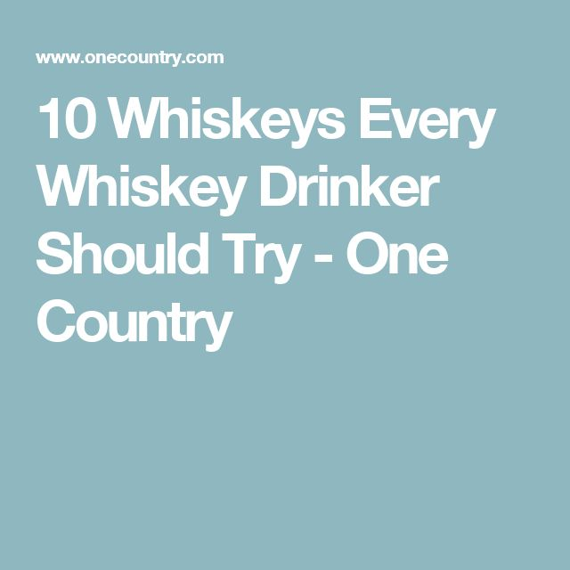 10 Whiskeys Every Whiskey Drinker Should Try - One Country