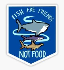 Fish are Friends (not Food) Sticker