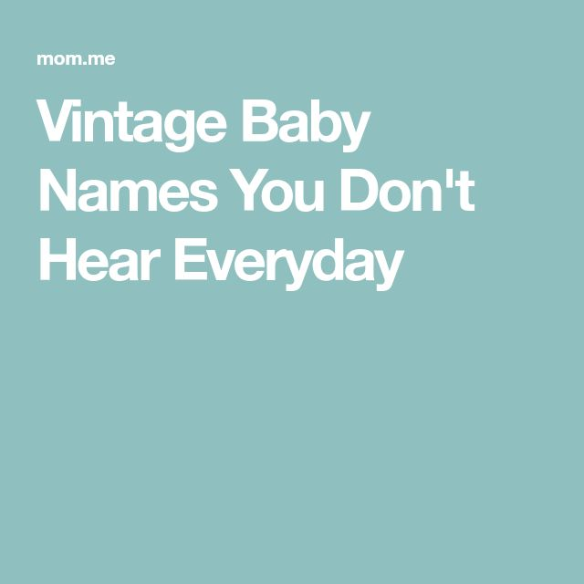 Vintage Baby Names You Don't Hear Everyday