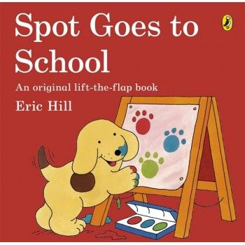 Spot Goes to School by Eric Hill for ages 0-5