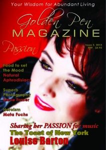 Golden Pen Magazine, Issue 2, 2013, PASSION.  Inside this magazine there are stories about people's passion, with Louise Barton, Vocal Coach on the cover.