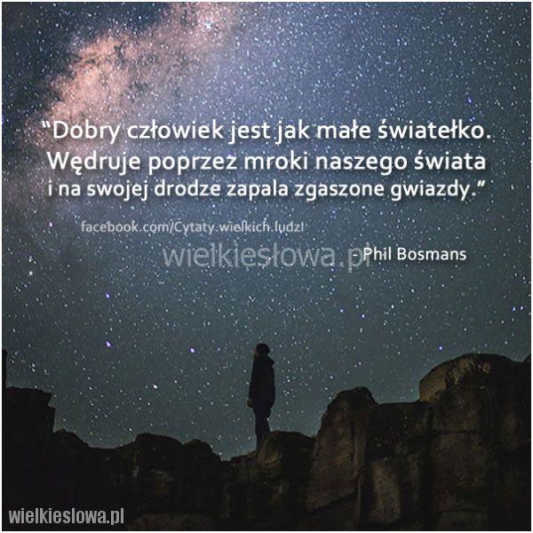 Dobry człowiek jest jak małe światełko... #Bosmans-Phil,  #Dobro-i-sprawiedliwość