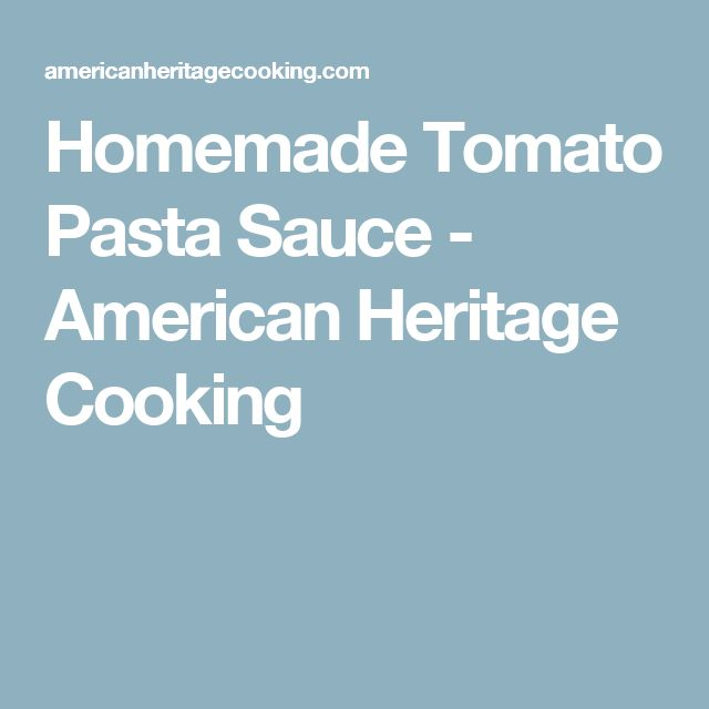 Homemade Tomato Pasta Sauce - American Heritage Cooking