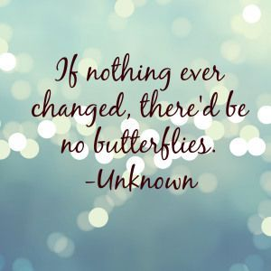 26 Inspiring Quotes About Change inspiring quotes, inspir quot, quote about butterflies, grad quotes, inspirational quot...