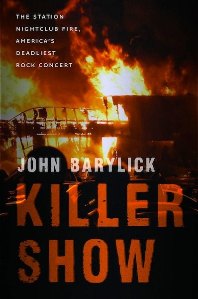 "Book Review: ""KILLER SHOW: The Station Nightclub Fire, America's Deadliest Rock Concert"""