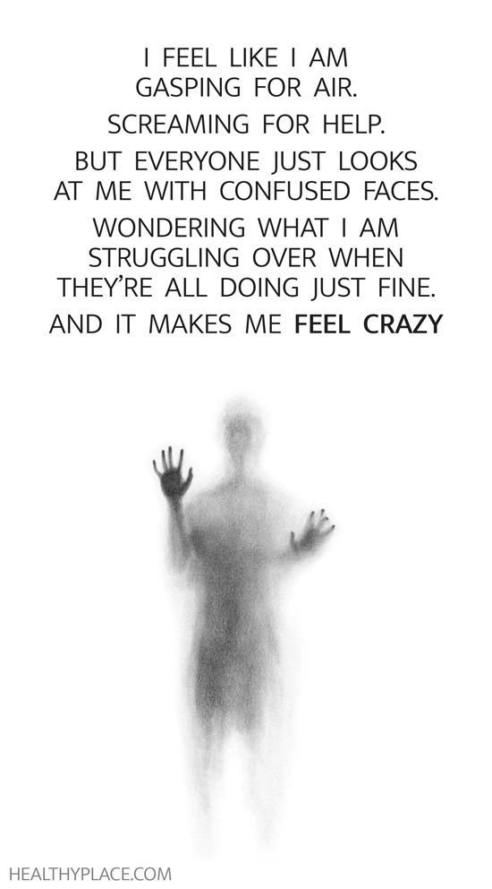 Quote on mental health: I feel like I am gasping for air. Screaming for help. But everyone just looks at me with confused faces. Wondering what I am struggling over when they're all doing just fine. And it makes me FEEL CAZY.  www.HealthyPlace.com