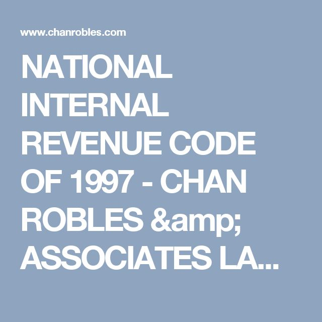 NATIONAL INTERNAL REVENUE CODE OF 1997 - CHAN ROBLES & ASSOCIATES LAW FIRM