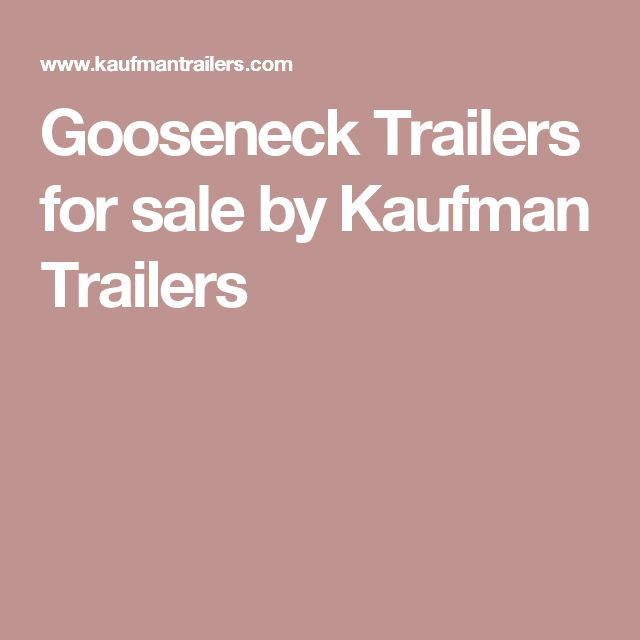 Gooseneck Trailers for sale by Kaufman Trailers
