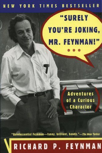 """Surely You're Joking, Mr. Feynman!"": Adventures of a Curious Character, http://www.amazon.com/dp/B003V1WXKU/ref=cm_sw_r_pi_awdm_EMGLub0D79F53"